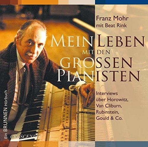 Mein Leben mit den grossen Pianisten: Interviews über Horowitz, Van Cliburn, Rubinstein, Gould & Co