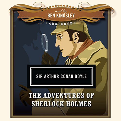The Adventures of Sherlock Holmes                   By:                                                                                                                                 Arthur Conan Doyle,                                                                                        Dove Audio - producer                               Narrated by:                                                                                                                                 Ben Kingsley                      Length: 4 hrs and 38 mins     3 ratings     Overall 5.0