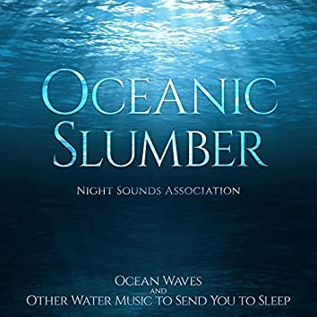 Oceanic Slumber (Ocean Waves and Other Water Music to Send You to Sleep)