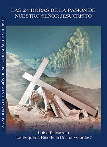LAS 24 HORAS DE LA PASIÓN: DE NUESTRO SEÑOR JESUCRISTO ( Libro de Oración y Meditación ) (Spanish Edition)