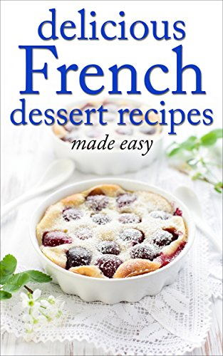 Delicious French Dessert Recipes Made Easy French Cookbook French Cooking Dessert Dessert Recipes Dessert Cookbook Desserts Of The World Book 2 Ebook Of The World Desserts Cordain Tina Amazon Co Uk Kindle Store