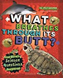 What Breathes Through Its Butt?: Mind-Blowing Science Questions Answered