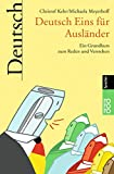 Deutsch Eins für Ausländer: Ein Grundkurs zum Reden und Verstehen