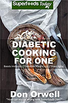 Diabetic Cooking For One: Over 75 Diabetes Type 2 Recipes full of Antioxidants and Phytochemicals (Diabetic One Book 1)