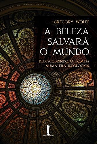 A Beleza Salvará o Mundo (2ª Edição)