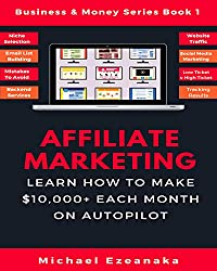 Affiliate Marketing: Learn How to Make $10,000+ Each Month on Autopilot