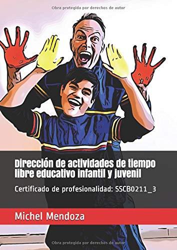 Dirección de actividades de tiempo libre educativo infantil y juvenil: Certificado de profesionalidad: SSCB0211_3