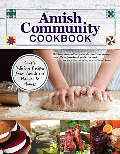 Amish Community Cookbook: Simply Delicious Recipes from Amish and Mennonite Homes (Fox Chapel Publishing) 294 Easy, Authentic, Old-Fashioned Recipes for Hearty Comfort Food to Bring Families Together
