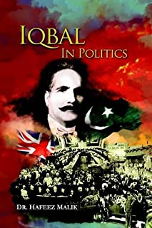 Iqbal in Politics: Adapted from 'Zinda Rood', a Biography of Allama Iqbal by Dr. Javid Iqbal