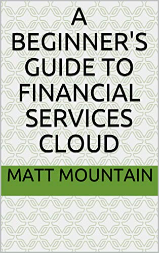 A Beginner's Guide to Financial Services Cloud (English Edition)