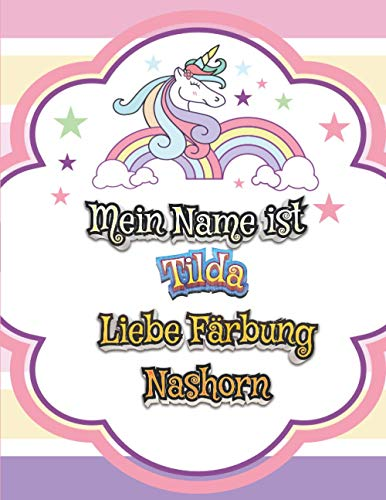 Mein Name ist Tilda Liebe Färbun Nashorn: Einhorn Malbuch für Kinder - Ein besonderes Geschenk für Tilda