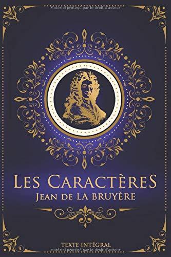 Les Caractères - Jean de LA BRUYÈRE - Texte intégral: Édition illustrée | 431 pages Format 15,24 cm x 22,86 cm