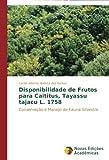 Disponibilidade de Frutos para Caititus, Tayassu tajacu L. 1758: Conservação e Manejo de Fauna Silvestre (Portuguese Edition)