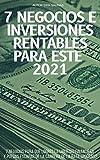 7 Negocios e Inversiones rentables para este 2021: 7 Formas de ingresos para poder alcanzar la...