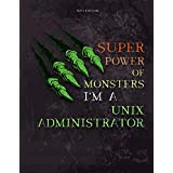 Lined Notebook Journal Super Power of Monsters, I'm A Unix Administrator Job Title Working Cover: Daily, A4, 21.59 x 27.94 cm, Simple, Over 110 Pages, Appointment , Daily, Pretty, Wedding, 8.5 x 11 inch