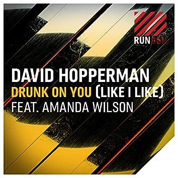 Drunk on You (Like I Like)