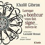 Lorsque le bonheur vous fait signe de Khalil Gibran