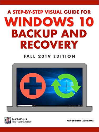 Windows 10 Backup And Recovery: A Step-By-Step Visual Guide (Fall 2019 Edition)