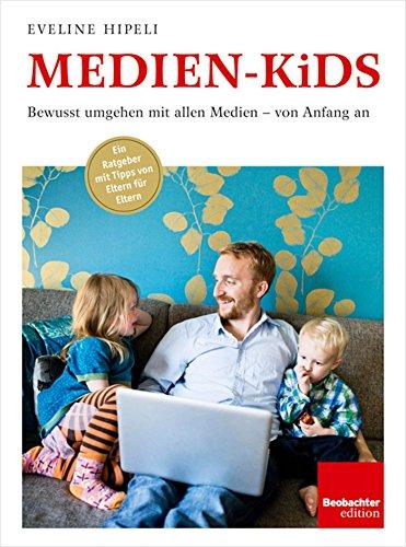 Medien-Kids: Bewusst umgehen mit allen Medien - von Anfang an (German Edition)