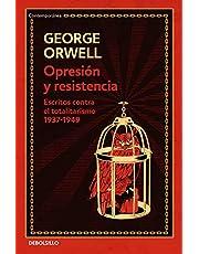 Opresión y resistencia (edición definitiva avalada por The Orwell Estate): Escritos contra el totalitarismo 1937-1949 (Contemporánea)
