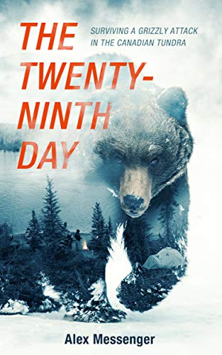 The Twenty-Ninth Day: Surviving a Grizzly Attack in the Canadian Tundra (English Edition)