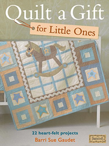 Quilt a Gift for Little Ones: 22 Heart-Felt Projects (Bareroots) by Barri Sue Gaudet (26-Aug-2011) Paperback
