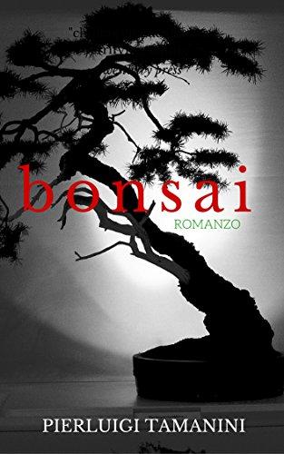 Bonsai: Romanzo psicologico di formazione ambientato in Giappone ai tempi in cui fioriva l\'arte del Bonsai (Italian Edition)