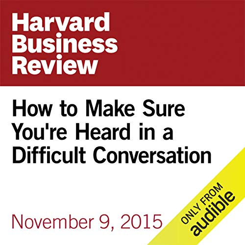 How to Make Sure You're Heard in a Difficult Conversation cover art