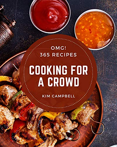 OMG! 365 Cooking for a Crowd Recipes: A Timeless Cooking for a Crowd Cookbook (English Edition)