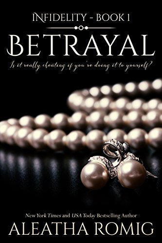 Betrayal (Infidelity Book 1) by [Aleatha Romig, Book Covers By Design, Lisa Aurello]