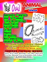 Yes! Oui! ANIMAL ANIMAL Yes! LEARN ENGLISH FOR FRENCH FRANCE ONE WORD PER BOOK REPEATED 20x  The Easy Coloring Book Way: COMMON POPULAR WORDS Get All ... Gift, Collect by Artist Grace Divine