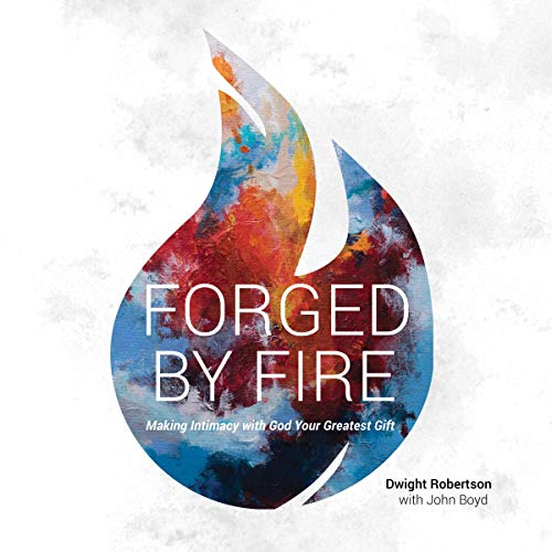 Forged by Fire     Making Intimacy with God Your Greatest Gift              By:                                                                                                                                 Dwight Robertson,                                                                                        John Boyd                               Narrated by:                                                                                                                                 Dwight Robertson                      Length: 5 hrs and 40 mins     Not rated yet     Overall 0.0