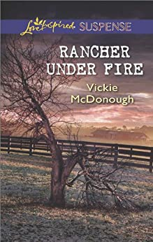 Rancher Under Fire: A Riveting Western Suspense (Love Inspired Suspense) by [Vickie McDonough]
