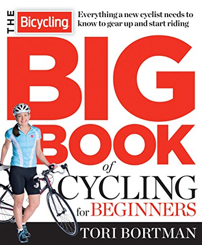 Compare Textbook Prices for The Bicycling Big Book of Cycling for Beginners: Everything a new cyclist needs to know to gear up and start riding Illustrated Edition ISBN 9781623361648 by Bortman, Tori,Editors of Bicycling Magazine