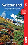 Switzerland: A Guide to Exploring the Country by Public Transport (Bradt Travel Guide. Switzerland)