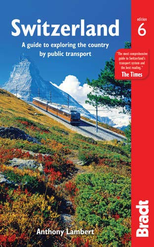 Switzerland: A Guide to Exploring the Country by Public Transport (Bra...