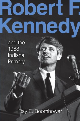 Robert F. Kennedy and the 1968 Indiana Primary (English Edition)
