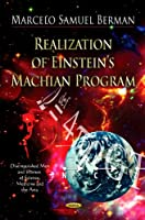 Realization of Einstein's Machian Program (Distinguished Men and Women of Science, Medicine and the Arts)