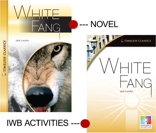 White Fang: Interactive Whiteboard Resource/Novel (Easy-to-use Interactive Smart Board Lessons: Timeless Classics)