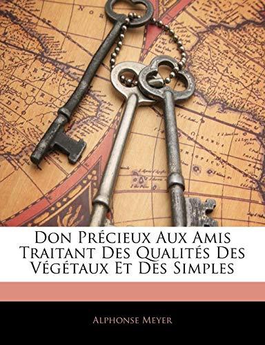 Don Precieux Aux Amis Traitant Des Qualites Des Vegetaux Et Des Simples PDF Books