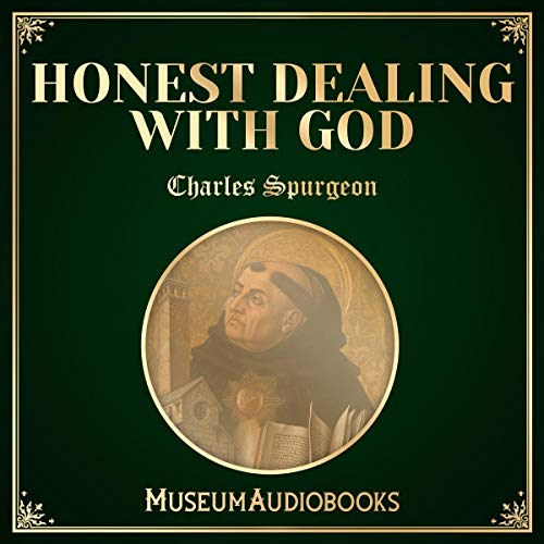 Honest Dealing with God                   By:                                                                                                                                 Charles Spurgeon                               Narrated by:                                                                                                                                 Jared Cram                      Length: 45 mins     Not rated yet     Overall 0.0