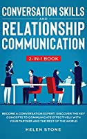 Conversation Skills and Relationship Communication 2-in-1 Book: Become a Conversation Expert. Discover The Key Concepts to Communicate Effectively with your Partner and The Rest of The World