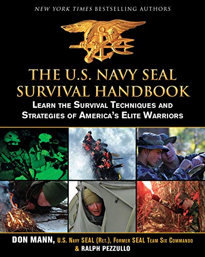 The U.S. Navy SEAL Survival Handbook: Learn the Survival Techniques and Strategies of America's Elite Warriors (US Army Survival)