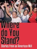 Where Do You Stand? Stories From An American Mill