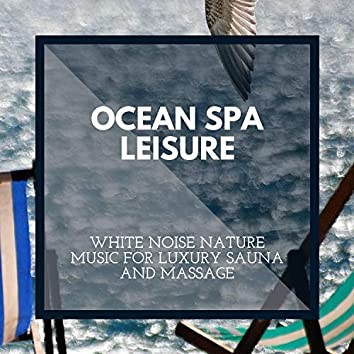 Ocean Spa Leisure - White Noise Nature Music for Luxury Sauna and Massage
