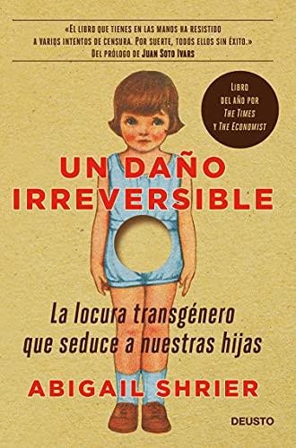 Un daño irreversible: La locura transgénero que seduce a nuestras hijas (Deusto)