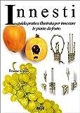 Innesti: guida pratica illustrata per innestare le piante da frutto