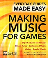 Making Music for Games: Expert Advice, Made Easy (Everyday Guides Made Easy)