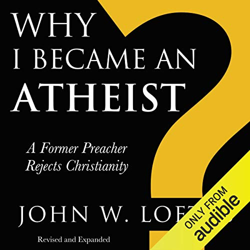 Why I Became an Atheist: A Former Preacher Rejects Christianity  By  cover art