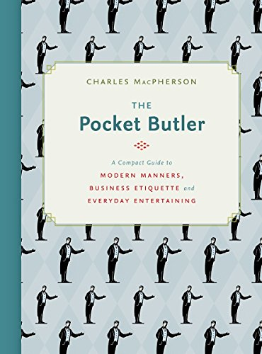 The Pocket Butler: A Compact Guide to Modern Manners, Business Etiquette and Everyday Entertaining